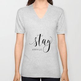 STAY AWHILE SIGN, Modern Art,Hand Lettering,Calligraphy Quote,Wedding Quote,Home Decor,Be Our Guest Unisex V-Neck