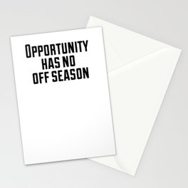Opportunity has no off season Stationery Cards