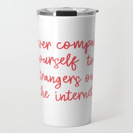Never Compare Yourself to Strangers on the Internet Travel Mug