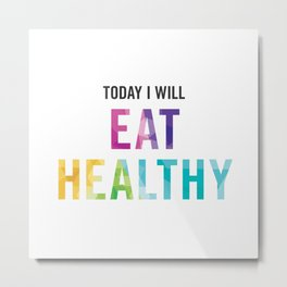 New Year's Resolution Poster - TODAY I WILL EAT HEALTHY Metal Print