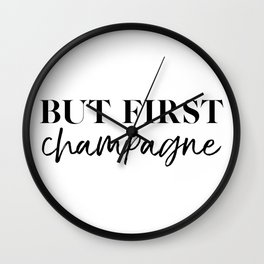 But First Champagne Wall Clock