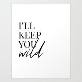 you keep me safe I'll keep you wild (2 of 2) Art Print