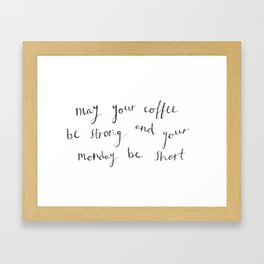 Strong Coffee and Short Mondays Framed Art Print