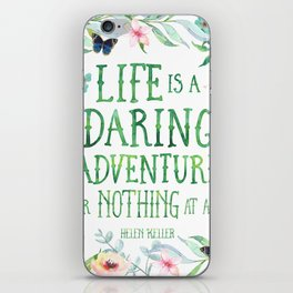 Life is a daring adventure or nothing at all | Hellen Keller quote | Watercolor flowers botanical iPhone Skin
