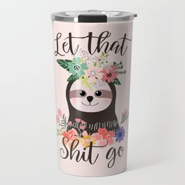 SLOTH ADVICE (pink) - LET THAT SHIT GO Travel Mug