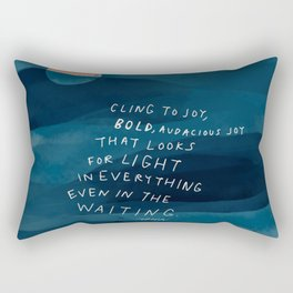 Cling To Joy, Bold, Audacious Joy That Looks For Light In Everything Even In The Waiting. Rectangular Pillow