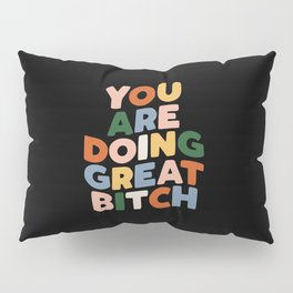 You Are Doing Great Bitch Pillow Sham