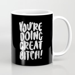 You're Doing Great Bitch funny motivational typography black and white hand painted Coffee Mug