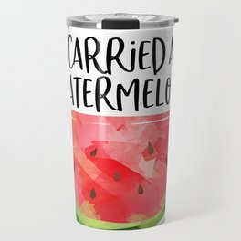 I Carried A Watermelon, Typography Poster, Wall Art, Printable Art, Gift Idea Travel Mug