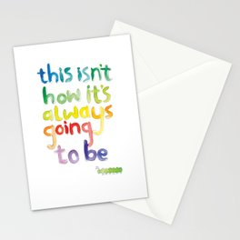 This isn't how it's always going to be Stationery Cards
