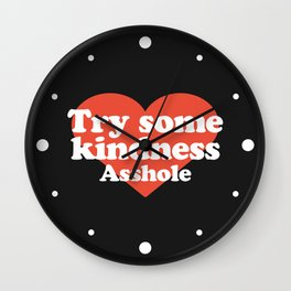 Try Some Kindness Funny Offensive Quote Wall Clock
