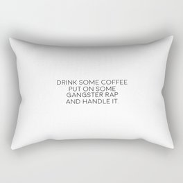 Drink Some Coffee, Put On Gangsta Rap And Handle It Rectangular Pillow