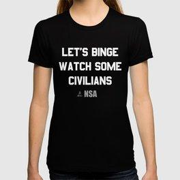 Let's Binge Watch Some Civilians Nsa Spying T-shirt