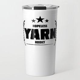 Hopeless Yarn Addict Funny Addiction Travel Mug