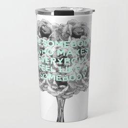 be somebody who makes everybody feel like a somebody Travel Mug