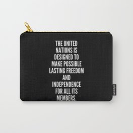 The United Nations is designed to make possible lasting freedom and independence for all its members Carry-All Pouch