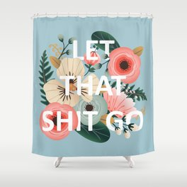 LET THAT SHIT GO - Sweary Floral (blue) Shower Curtain