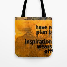Have a plan B. Inspiration wears off. A PSA for stressed creatives. Tote Bag