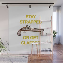 Stay Strapped or Get Clapped Flintlock Pistol Wall Mural