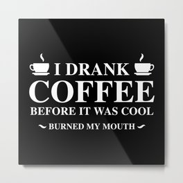 I Drank Coffee Metal Print