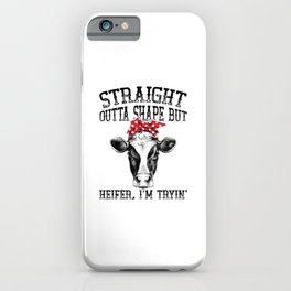 Straight Outta Shape But Heifer I'm Tryin iPhone Case