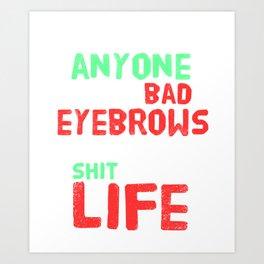 Pretty & Sexy Eyebrow Tshirt Design don t let anyone Art Print