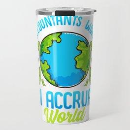 Accountants Work In Accrual World Accounting Pun Travel Mug