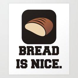 Bread is Nice Quote Art Print