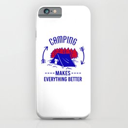 Camping Makes Everything Better br iPhone Case