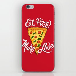Eat Pizza, Make Love iPhone Skin