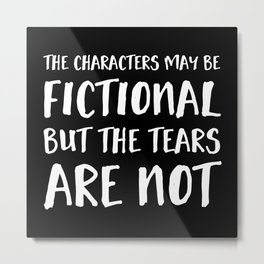 The Characters May Be Fictional But The Tears Are Not - Inverted Metal Print