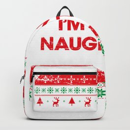 I'm on the Naughty List and I Regret Nothing Backpack