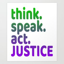"""Think Speak Act Justice"" tee design with nice colors and catchy design. Makes a great gift! Art Print"