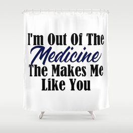 Tough To Like You Need Medication Funny Stupid People Shower Curtain