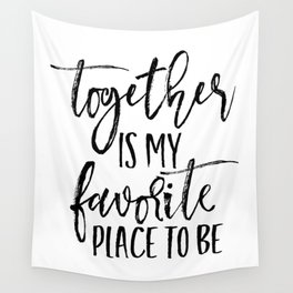 TOGETHER IS MY FAVORITE PLACE TO BE Wall Tapestry