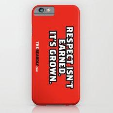 RESPECT ISN'T EARNED. IT'S GROWN. iPhone 6s Slim Case