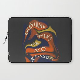 Everything Happens for No Reason Laptop Sleeve