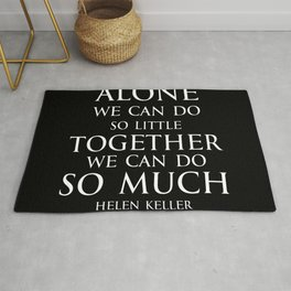 Inspirational quote - Alone we can do so little, together we can do so much. - Hellen Keller American blind and deaf author - white Rug
