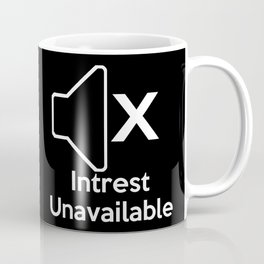 Intrest Unavailable  Coffee Mug