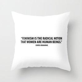 Feminism is the radical notion that women are human beings. - Cheris Kramarae Throw Pillow