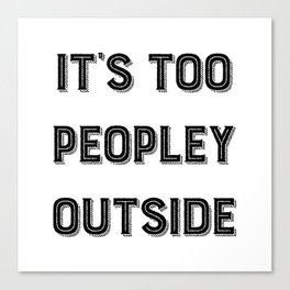 It's Too Peopley Outside. Canvas Print
