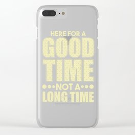 Here for a Good Tome Not a Long Time Clear iPhone Case