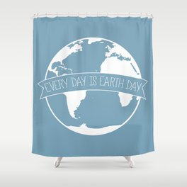 Every Day is Earth Day - white Shower Curtain
