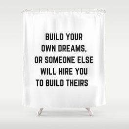 BUILD YOUR OWN DREAMS Shower Curtain