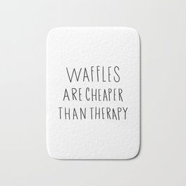 Waffles are cheaper than therapy - typography Bath Mat