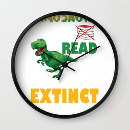 Dinosaurs Didn't Read Now Extinct Funny graphic Wall Clock