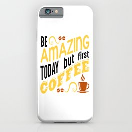 Be Amazing Today iPhone Case