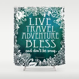 Live Travel Adventure Bless (and don't be sorry) Shower Curtain