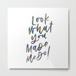 Look What You Made Me Do Metal Print