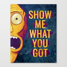 Rick Morty - Show Me What You Got Canvas Print